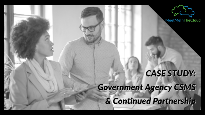 CASE STUDY PART II: Government Agency CSMS & Continued Partnership