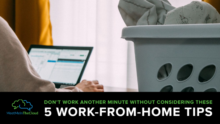 Don't Work Another Minute Without Considering These 5 Work-From-Home Tips