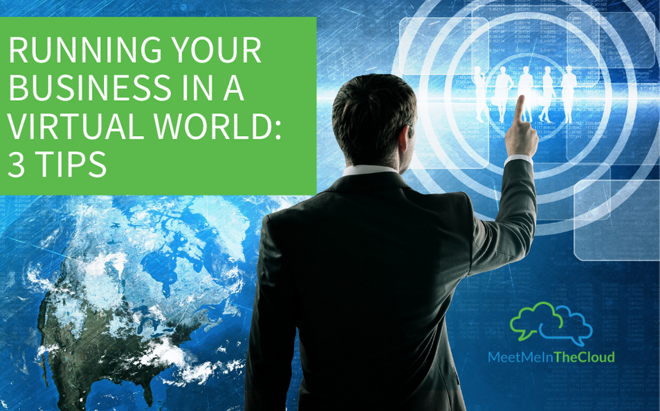 Running Your Business in a Virtual World: 3 Tips