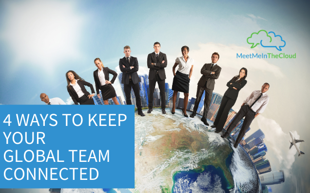 4 Ways to Keep Your Global Team Connected