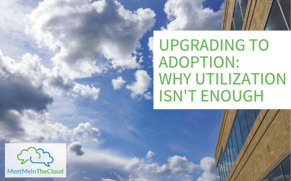 Upgrading to Adoption: Why Utilization Isn't Enough