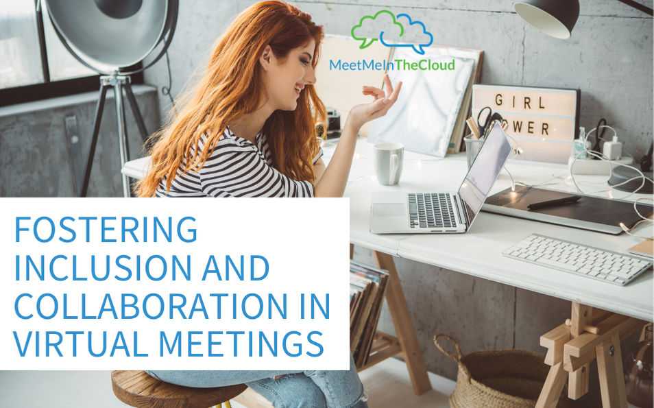 Fostering Inclusion & Collaboration in Virtual Meetings