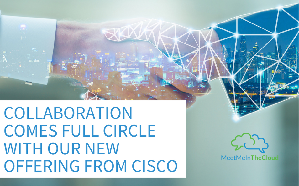 Collaboration Comes Full Circle with Our New Offering From Cisco