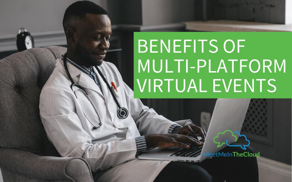 Benefits of Multi-Platform Virtual Events