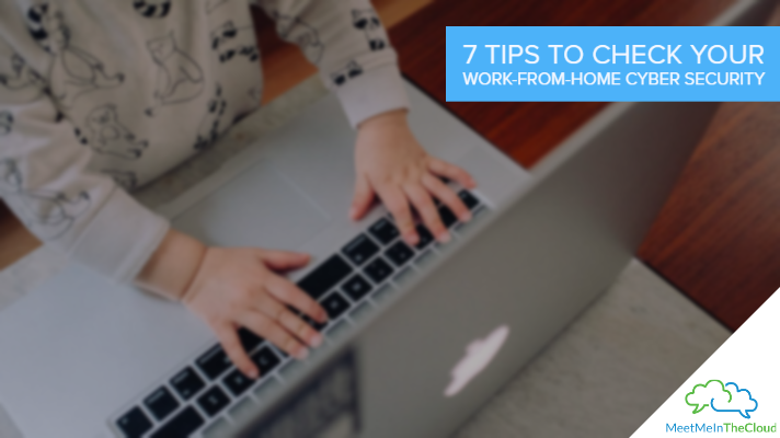 Are You Sure You're Secure? 7 Tips to Check Your Work-From-Home Cyber Security