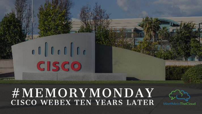 #MemoryMonday | Cisco Webex Ten Years Later, Still Transforming the Teleworking Space
