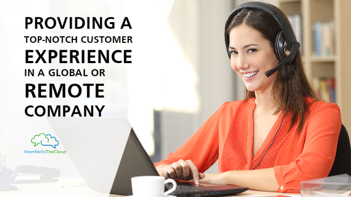 Providing a Top-Notch Customer Experience in a Global or Remote Company