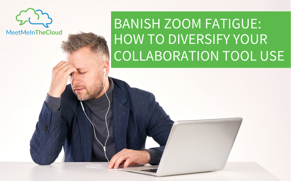 Banish Zoom Fatigue – How to Diversify Your Collaboration Tool Use