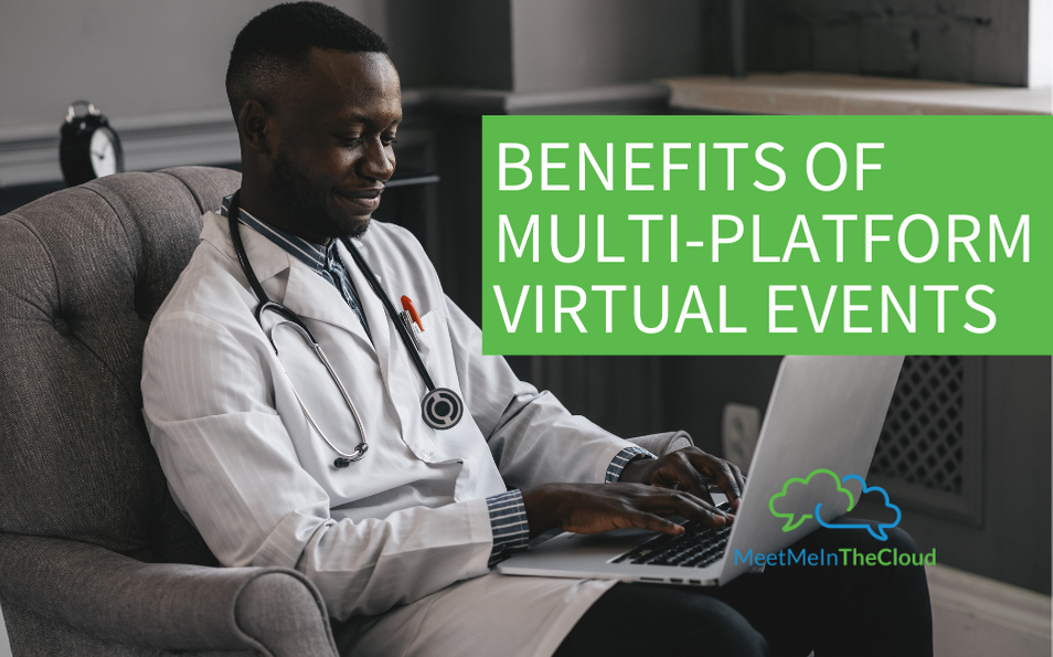 Benefits of Multi-Platform Virtual Events