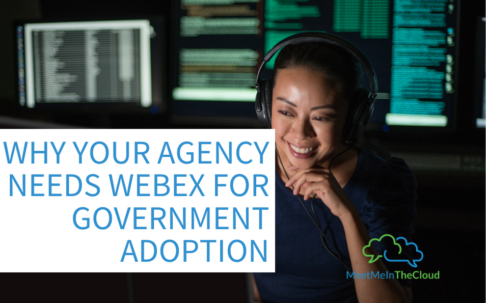 Why Your Agency Needs Webex for Government Adoption  A collaboration adoption plan significantly and quickly improves teamwork.